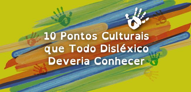 10 Pontos Culturais que Todo Disléxico Deveria Conhecer