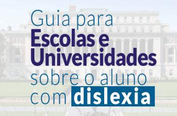 Guia para Escolas e Universidades sobre o Aluno com Dislexia