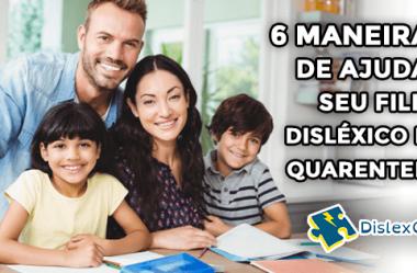 6 Maneiras de Ajudar seu Filho Disléxico na Quarentena