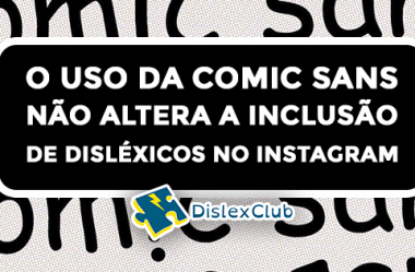 O Uso da Comic Sans Não Altera a Inclusão de Disléxicos no Instagram