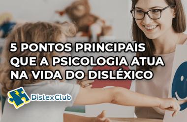 5 Pontos Principais que a Psicologia Atua na Vida do Disléxico